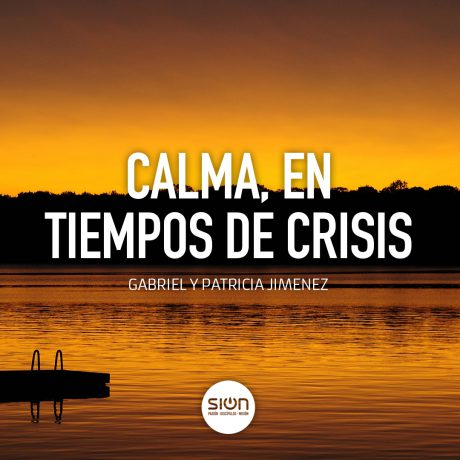 Calma, en tiempos de crisis – Iglesia Sion Barakaldo (por Gabriel y Patricia Jimenez)