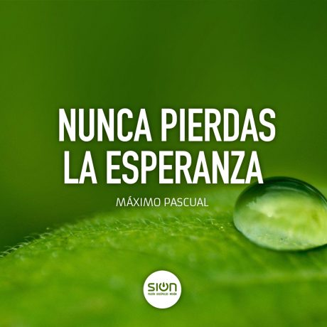 Nunca Pierdas la Esperanza- Iglesia Sion Barakaldo (por Pastor Máximo Pascual)
