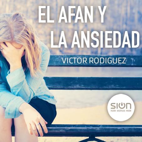 El afán y la ansiedad – Iglesia Sion Barakaldo (por Víctor Rodríguez)