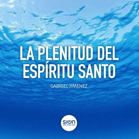 La Plenitud del Espíritu Santo – Iglesia Sion barakaldo con Gabriel Jiménez
