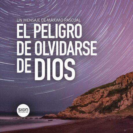 EL PELIGRO DE OLVIDARSE DE DIOS – IGLESIA SION BARAKALDO (POR MÁXIMO PASCUAL)