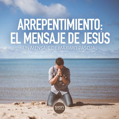 ARREPENTIMIENTO: EL MENSAJE DE JESÚS – MÁXIMO PASCUAL