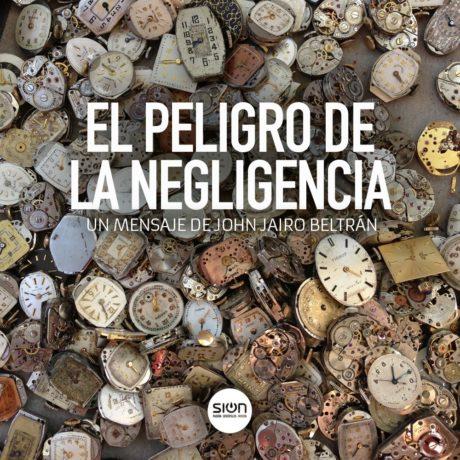 14-07-2019 JOHN JAIRO BELTRÁN – EL PELIGRO DE LA NEGLIGENCIA