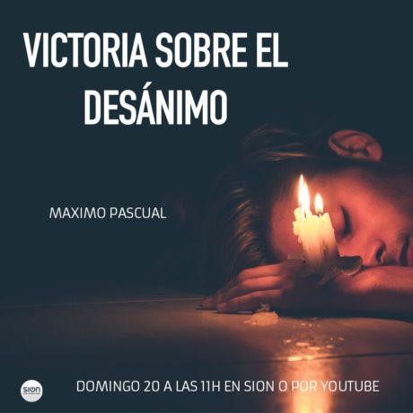 VICTORIA SOBRE EL DESÁNIMO – MAXIMO PASCUAL